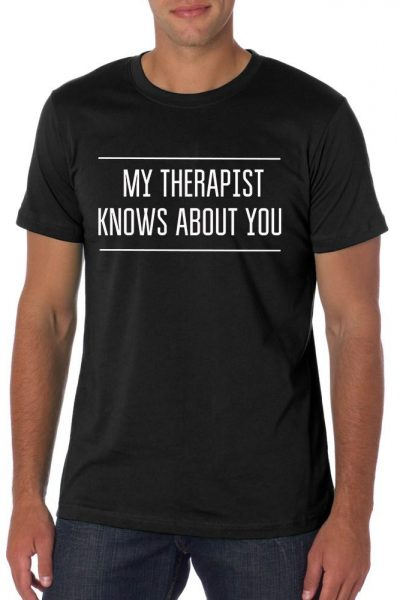 My Therapist Knows About You Tee