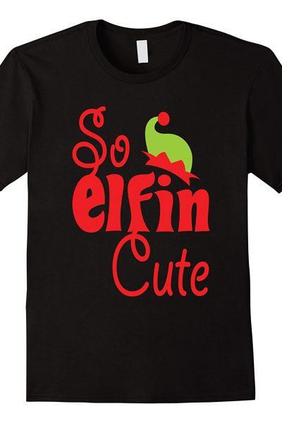 So Elfin Cute Christmas Shirt