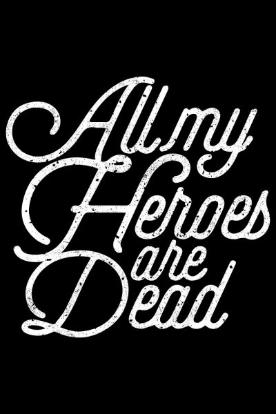 All My Heroes Are Dead