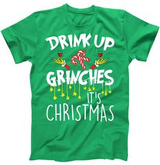 Drink Up Grinches It's Christmas T-Shirt | TeeShirtPalace