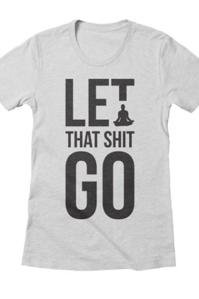 Let that shit go funny meditation yoga humor | Red Yolk's Shop