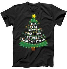 Tree Isn't The Only Thing Getting Lit Ugly Christmas T-Shirt | TeeShirtPalace