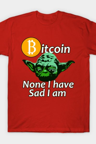 Bitcoin: None I Have T-Shirt