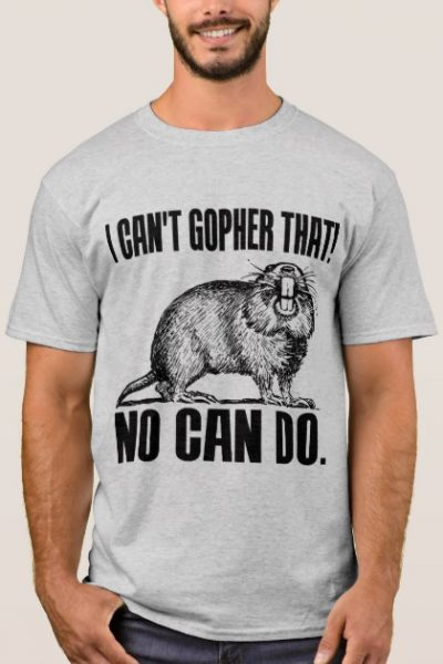 I CAN'T GOPHER THAT! T-Shirt