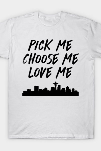 Pick Me Choose Me Love Me T-Shirt
