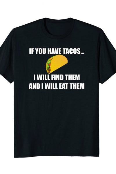 If You Have Tacos… I Will Find Them Foodie Meme