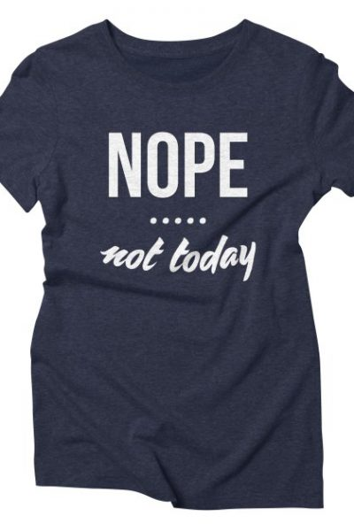 NOPE. Not Today Funny Quote T shirt Sayings   Red Yolk's Shop