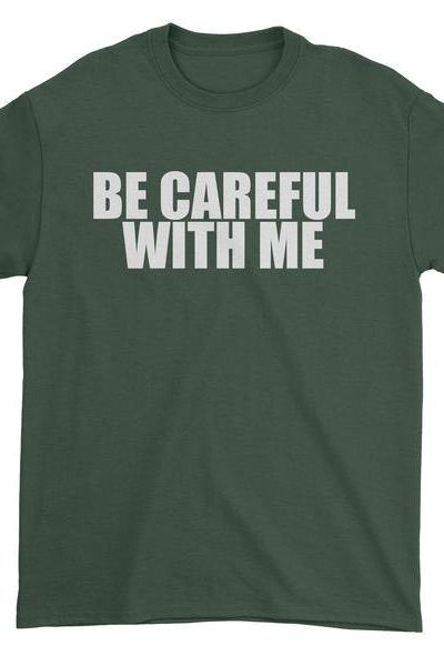Be Careful With Me Mens T-shirt