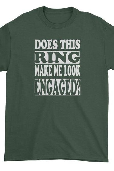Does This Ring Make Me Look Engaged? Mens T-shirt