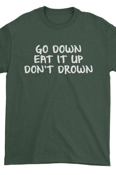 Go Down Eat It Up Don't Drown Mens T-shirt