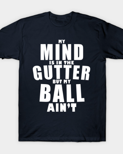 Mind in the gutter, ball ain't