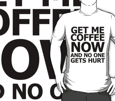 Get me coffee NOW