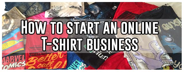 Ultimate Guide On How To Start An Online T Shirt Business Teehunter