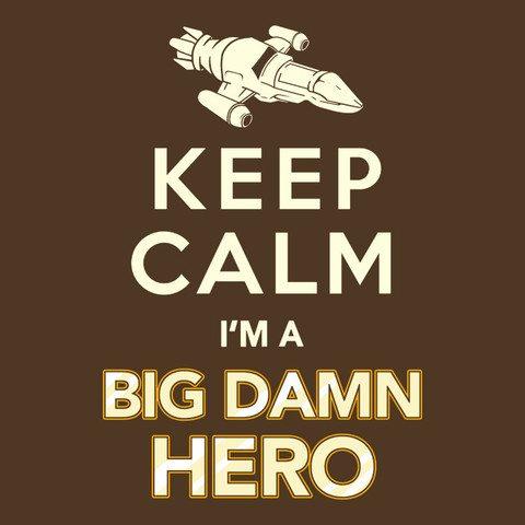 Keep-Calm-Im-A-Big-Damn-Hero_design-square_large