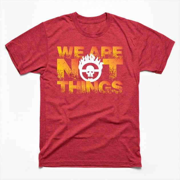 We Are Not Things!