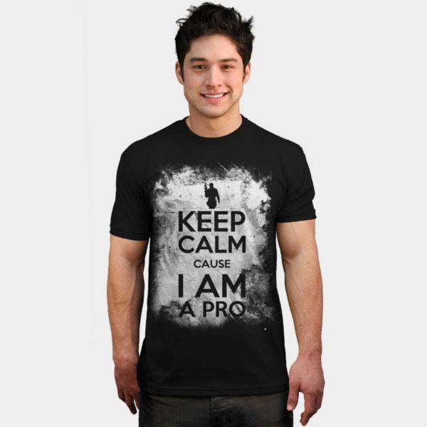Keep Calm Cause I'm a PRO!