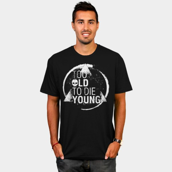 Too Old to Die Young!