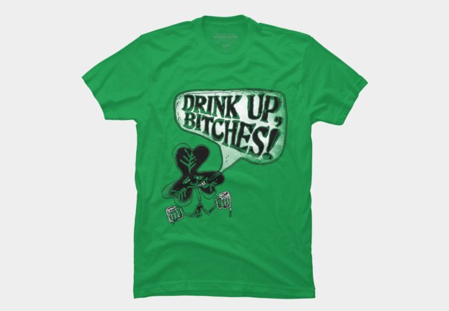 Drink Up Bitches Irish Shamrock