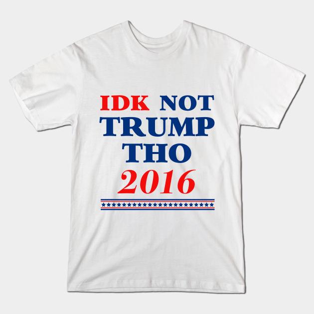 IDK Not Trump Though 2016