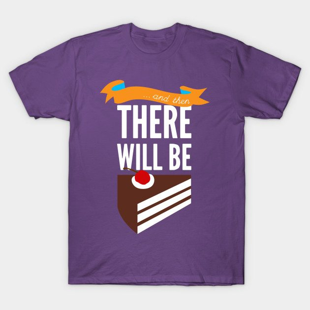 …and then, there will be cake.