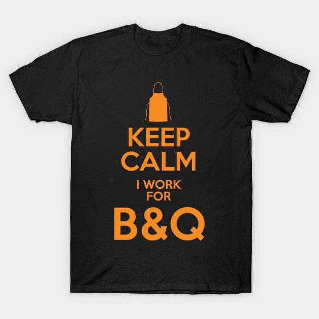 Keep Calm I work for B&Q