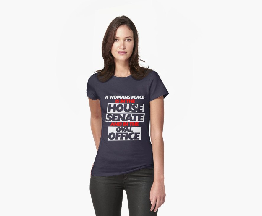 A woman's place is in the house senate and oval office