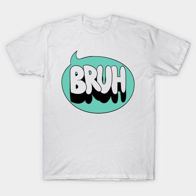 I said Bruh T-Shirt