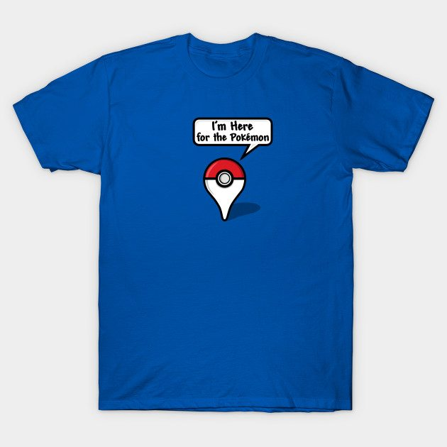 I'm Here for the Pokemon T-Shirt