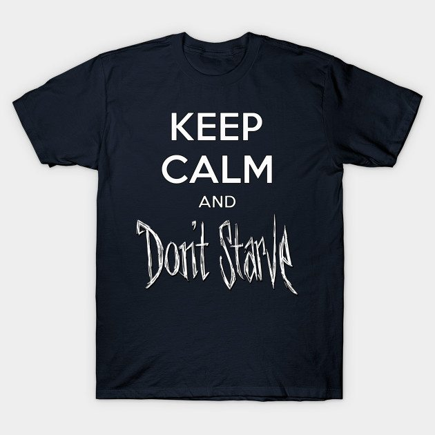 Keep Calm and Don't Starve T-Shirt