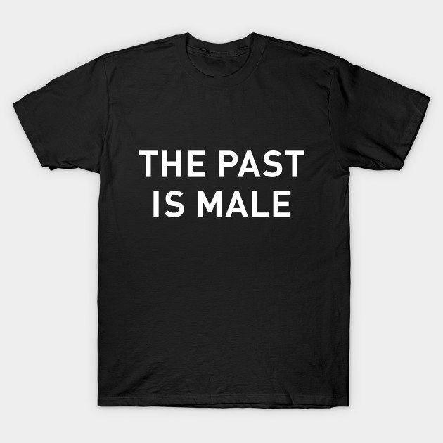 The Past is Male (White Lettering)