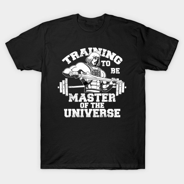 training to be master of the universe T-Shirt