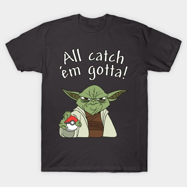 All Catch Em Gotta T-Shirt