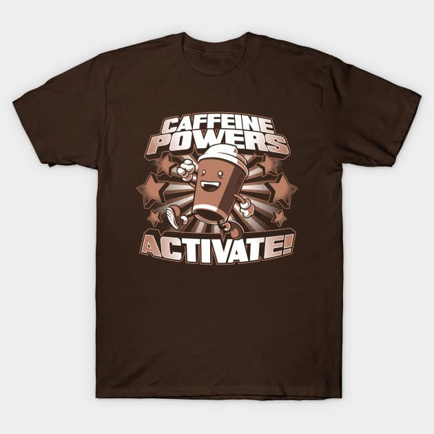 Caffeine Powers… Activate! T-Shirt