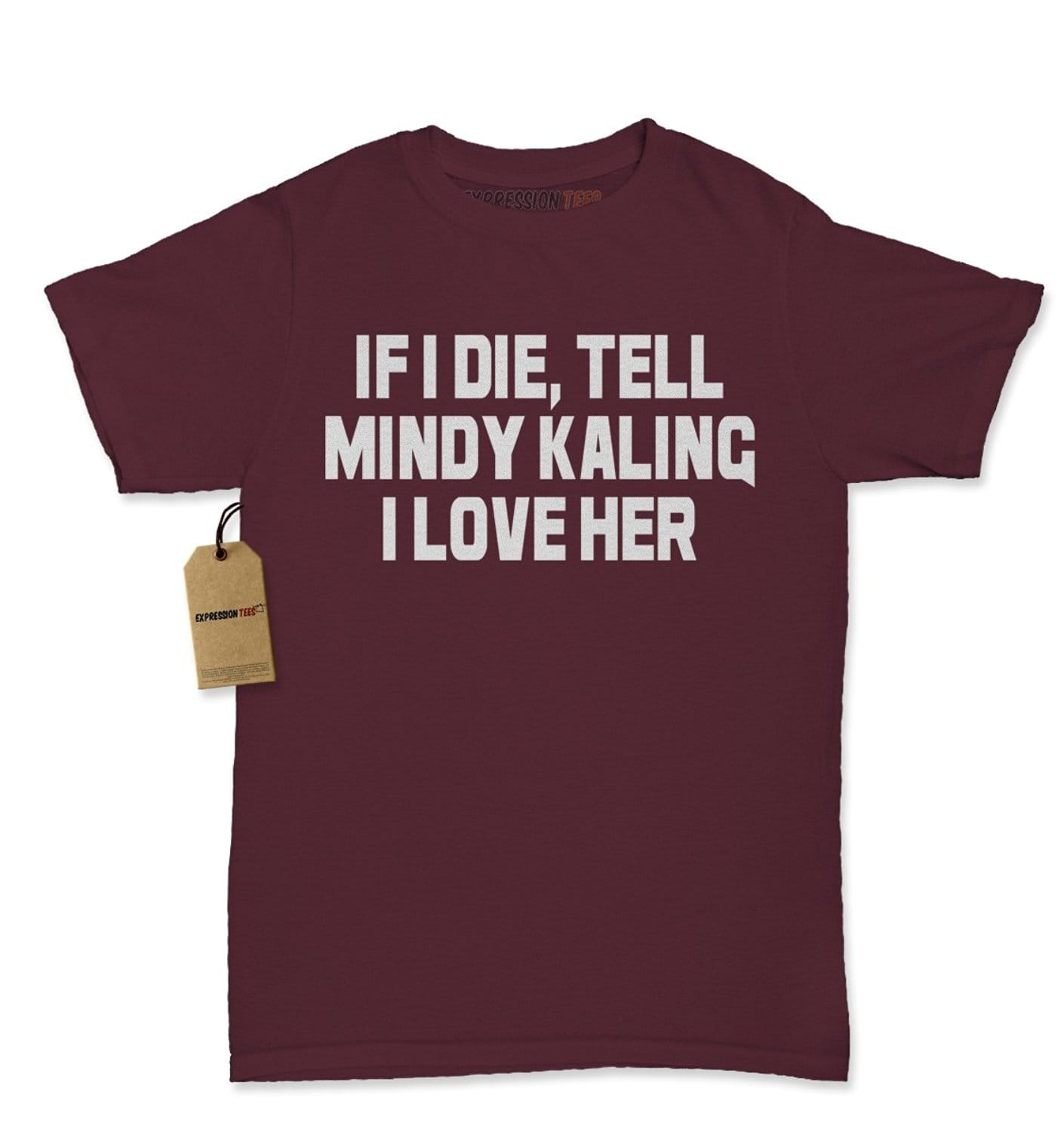 Expression Tees If I Die, Tell Mindy Kaling I Love Her Womens