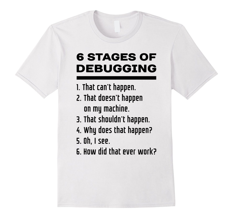 6 Stages of Debugging: Black Text Programmer Humor Shirt