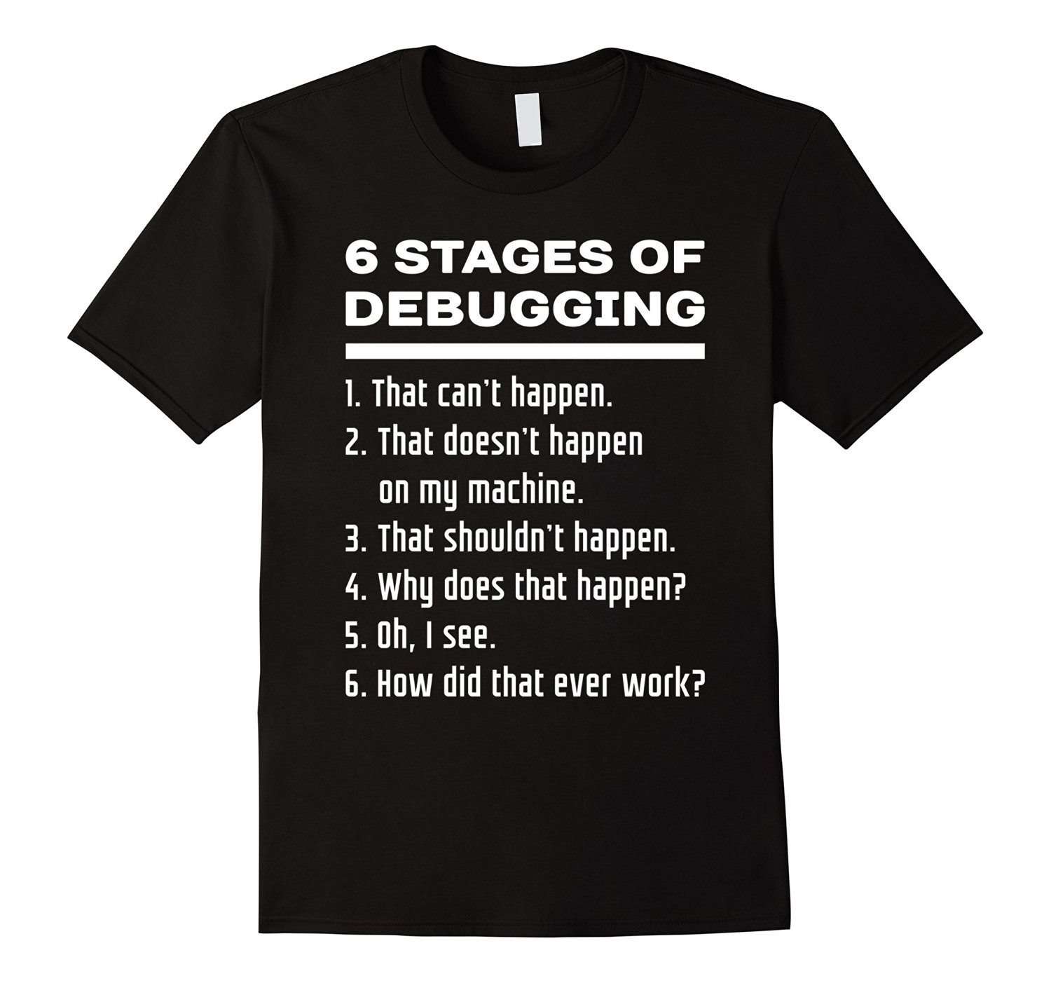 6 Stages of Debugging: White Text Programmer Humor Shirt