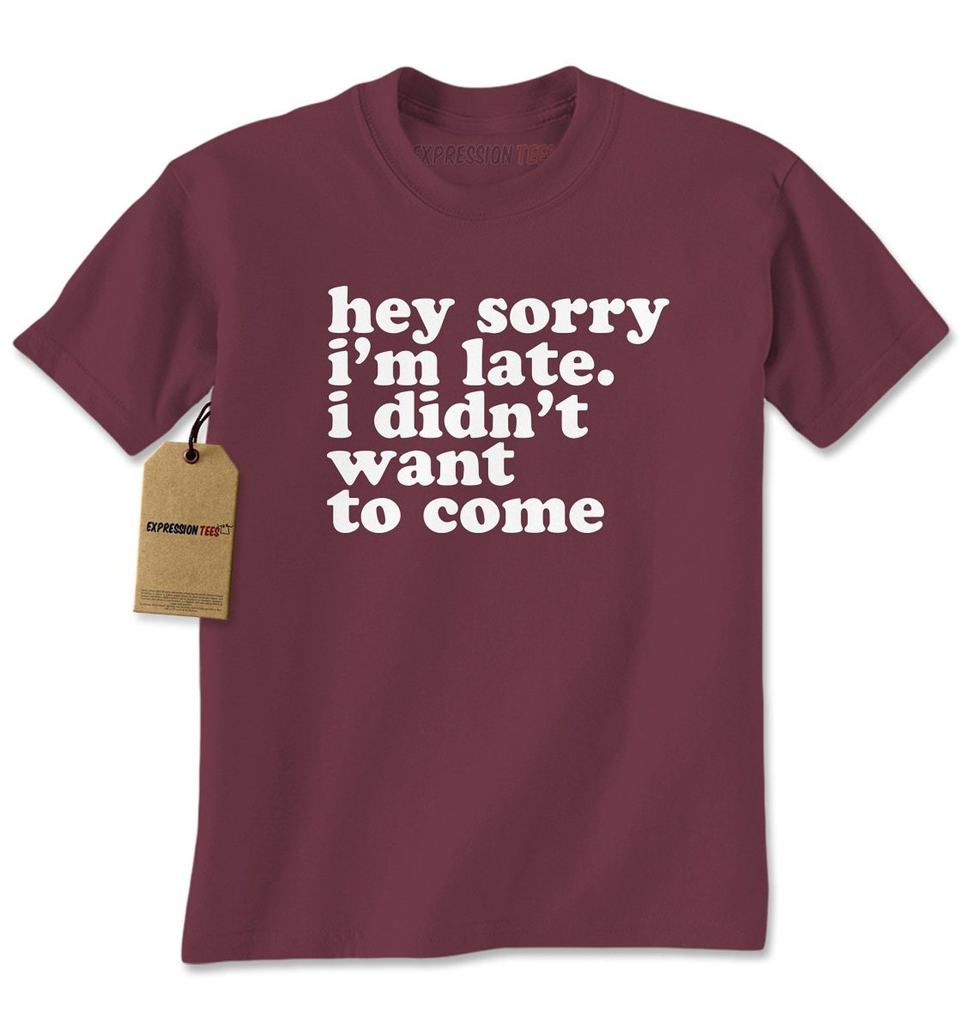 Expression Tees Hey Sorry I'm Late, I Didn't Want To Come Mens