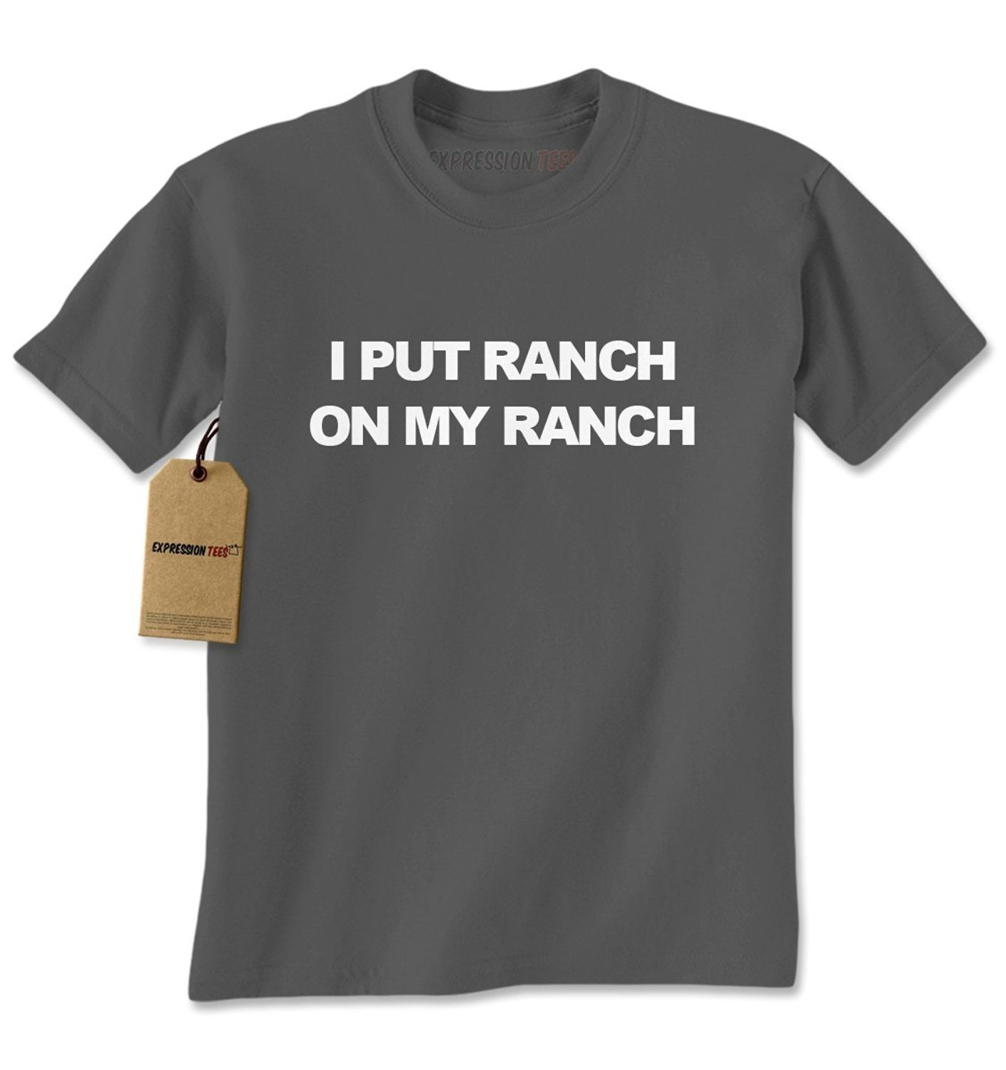 Expression Tees I Put Ranch On My Ranch Mens