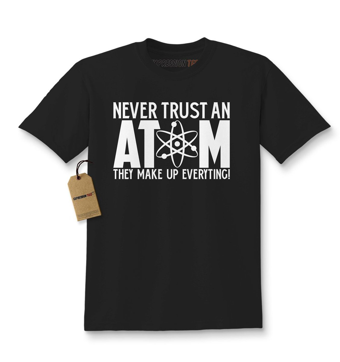 Expression Tees Never Trust An Atom They Make Up Everything Kids