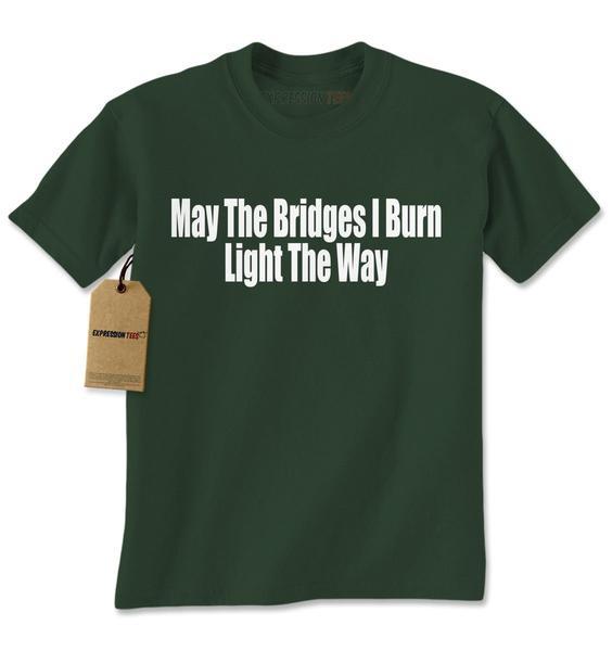 May The Bridges I Burn Light The Way Mens T-shirt