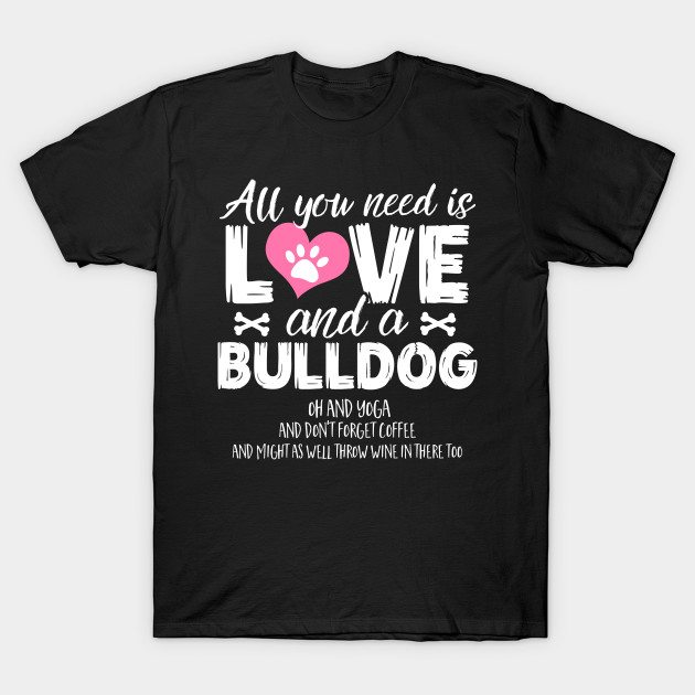 All You Need Is Love & A Bulldog T-Shirt