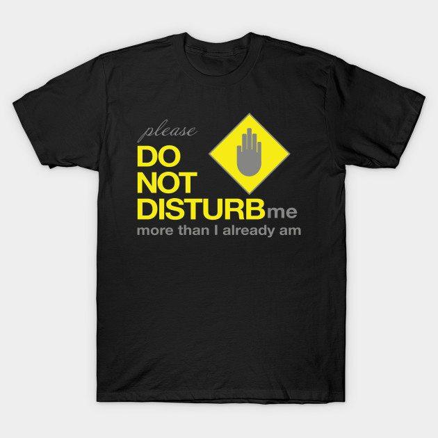 DO NOT DISTURB- Funny T-shirt T-Shirt