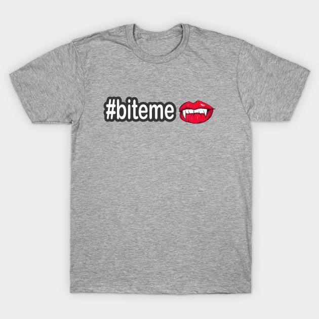 Hashtag Shirt #BiteMe funny shirt T-Shirt
