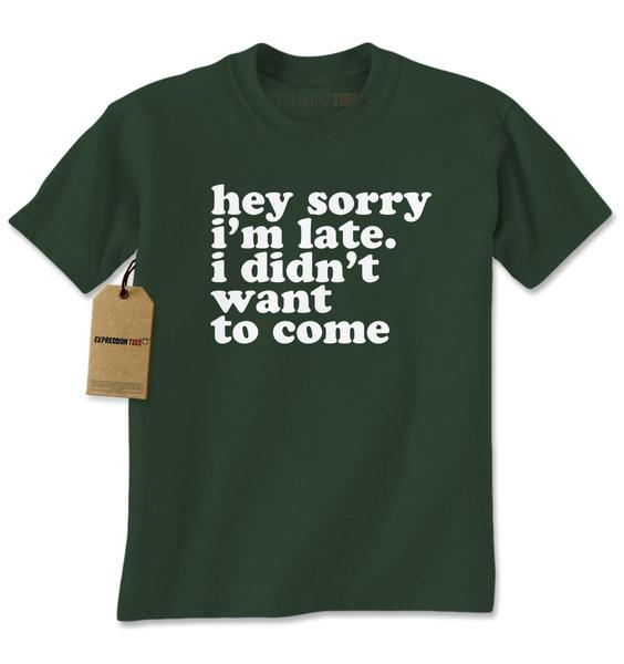 Hey Sorry I'm Late, I Didn't Want To Come Mens T-shirt