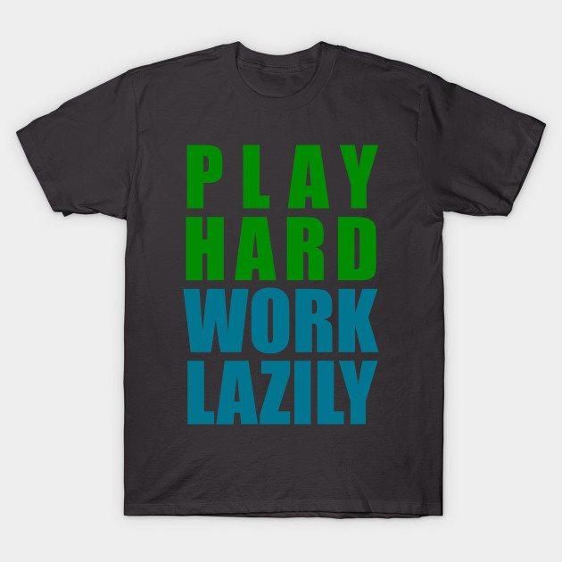 Play Hard, Work Lazily T-Shirt