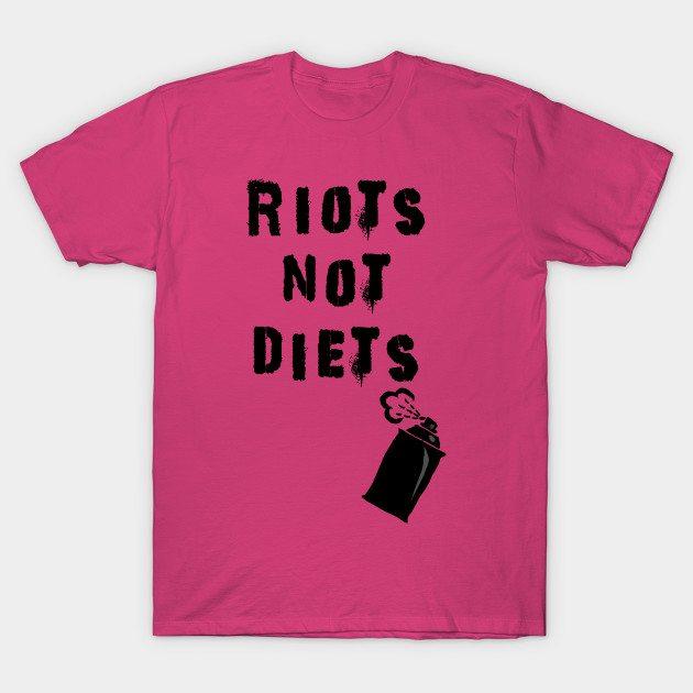 Riots Not Diet T-Shirt