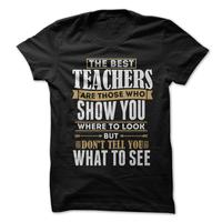 The Best Teachers Are Those Who Show You Where To Look, But Dont Tell You What To See