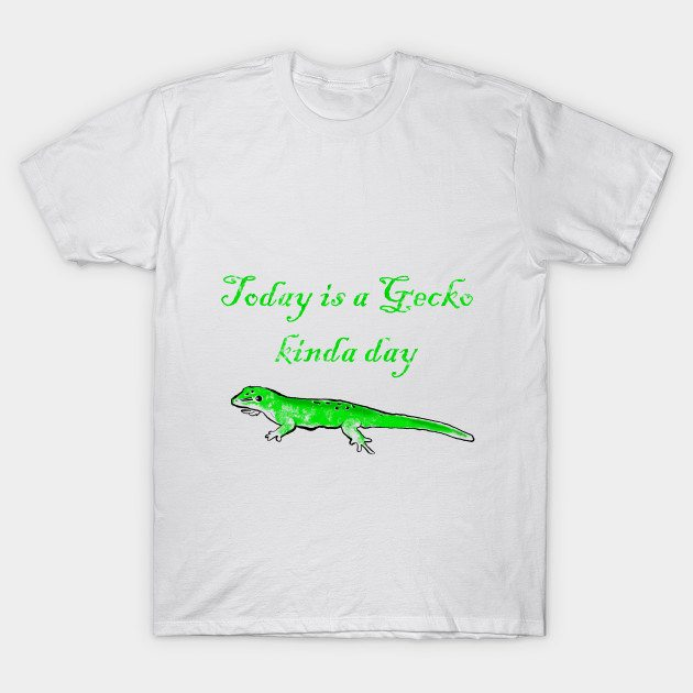 Today is a Gecko kinda day T-Shirt