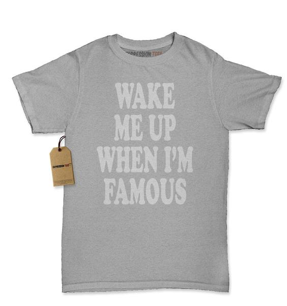 Wake Me Up When I'm Famous Womens T-shirt