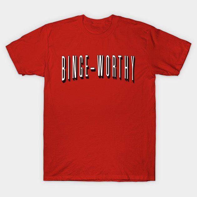 Binge-Worthy T-Shirt